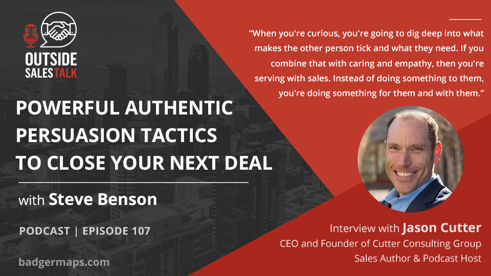 Powerful Authentic Persuasion Tactics to Close Your Next Deal - Outside Sales Talk with Jason Cutter