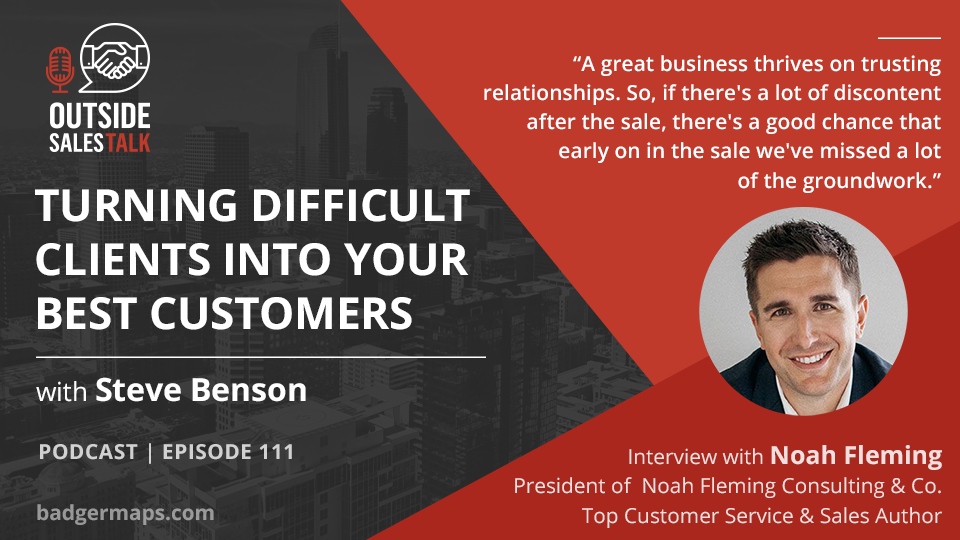 Turning Difficult Clients into Your Best Customers - Outside Sales Talk with Noah Fleming