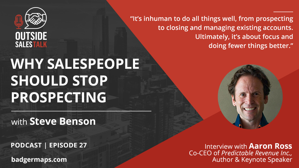 Why Salespeople Should STOP Prospecting - Outside Sales Talk with Aaron Ross