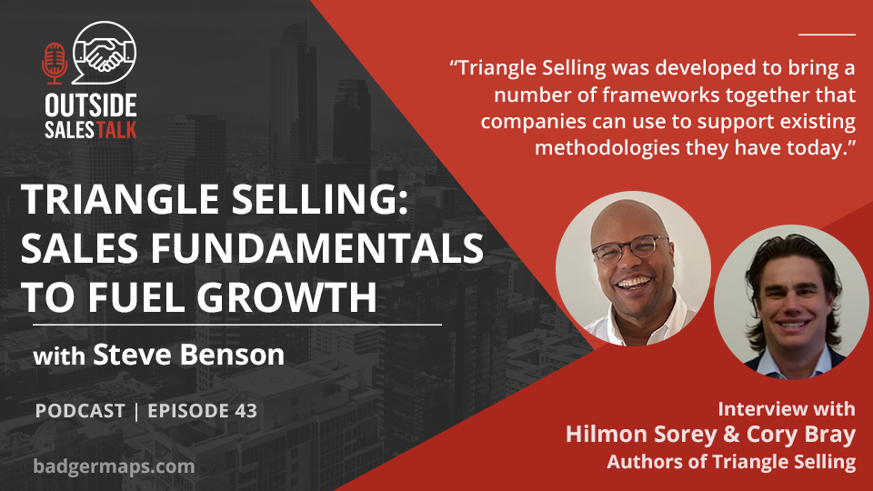 Triangle Selling: Sales Fundamentals to Fuel Growth - Outside Sales Talk with Hilmon Sorey & Cory Bray