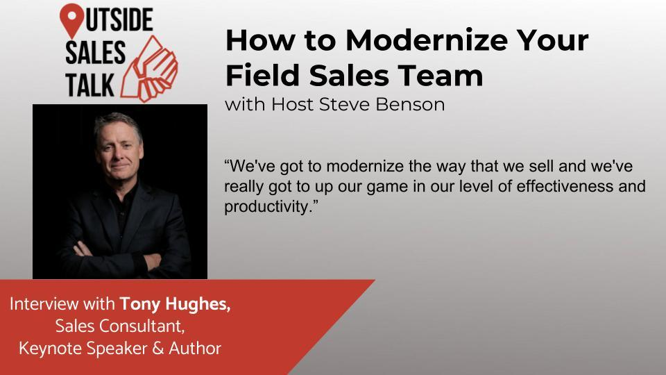 How to Modernize Your Field Sales Team - Outside Sales Talk with Tony Hughes