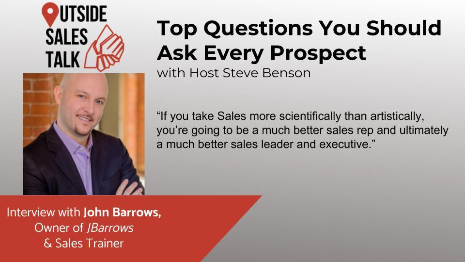 Top Questions You Should Ask Every Prospect - Outside Sales Talk with John Barrows