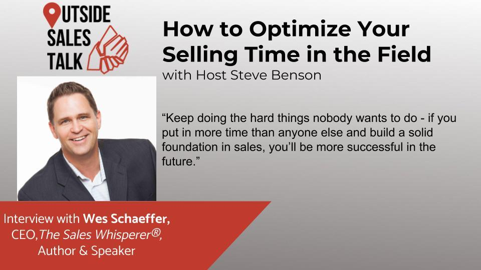 How to Optimize Your Selling Time in the Field - Outside Sales Talk with Wes Schaeffer