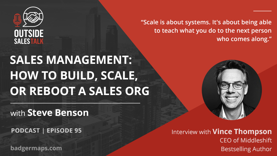 Sales Management: How to Build, Scale, or Reboot a Sales Organization - Outside Sales Talk with Vince Thompson