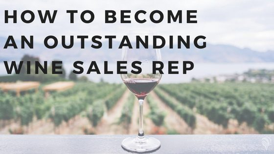 How To Become An Outstanding Wine Sales Rep